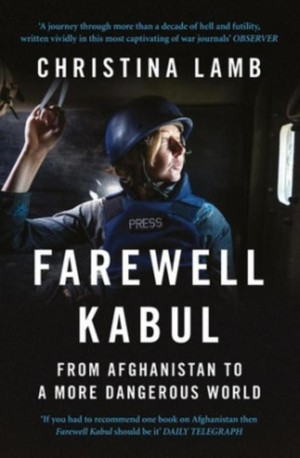 Farewell Kabul : From Afghanistan To A More Dangerous World