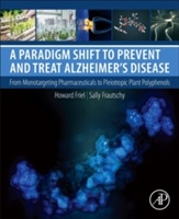 Paradigm Shift To Prevent And Treat Alzheimer's Disease