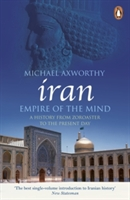 Iran: Empire Of The Mind : A History From Zoroaster To The Present Day