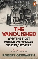 The Vanquished : Why The First World War Failed To End, 1917-1923