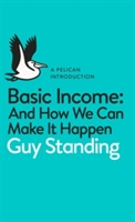 Basic Income : And How We Can Make It Happen