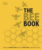 The Bee Book : The Wonder Of Bees. How To Protect Them. Beekeeping Know-how