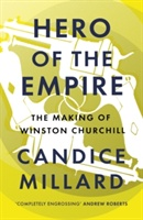 Hero Of The Empire : The Making Of Winston Churchill