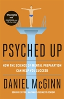 Psyched Up : How The Science Of Mental Preparation Can Help You Succeed