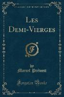 Les Demi-vierges (classic Reprint)