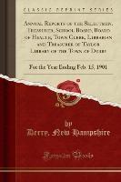 Annual Reports Of The Selectmen, Treasurer, School Board, Board Of Health, Town Clerk, Librarian And Treasurer Of Taylor Library Of The Town Of Derry