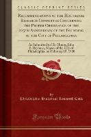 Recommendations Of The Historical Research Committee Concerning The Proper Observance Of The 225th Anniversary Of The Founding Of The City Of Philadelphia