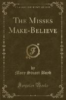 Misses Make-believe (classic Reprint)