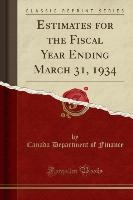 Estimates For The Fiscal Year Ending March 31, 1934 (classic Reprint)