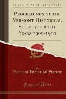 Proceedings Of The Vermont Historical Society For The Years 1909-1910 (classic Reprint)