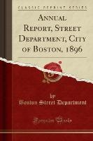 Annual Report, Street Department, City Of Boston, 1896 (classic Reprint)