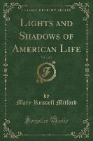 Lights And Shadows Of American Life, Vol. 1 Of 3 (classic Reprint)