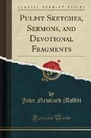 Pulpit Sketches, Sermons, And Devotional Fragments (classic Reprint)