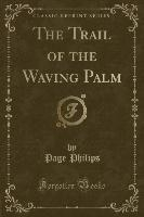 Trail Of The Waving Palm (classic Reprint)
