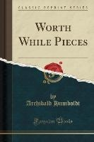 Worth While Pieces (classic Reprint)