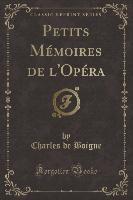 Petits Memoires De L'opera (classic Reprint)
