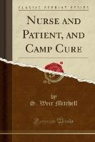 Nurse And Patient, And Camp Cure (classic Reprint)