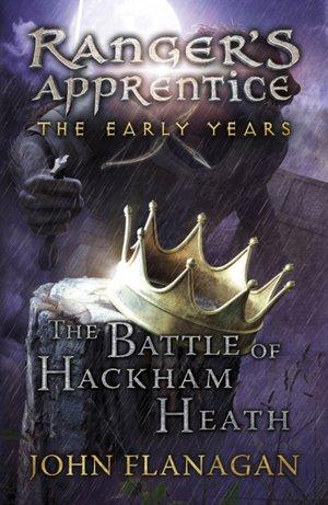 Battle Of Hackham Heath (ranger's Apprentice: The Early Years Book 2)