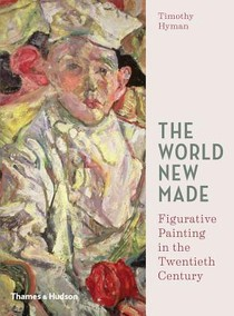 World New Made: Reshaping Figurative Painting In The Twentieth Century