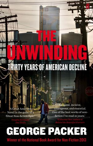 The Unwinding : Thirty Years Of American Decline