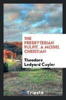 Presbyterian Pulpit. A Model Christian