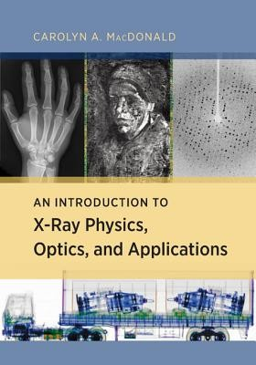 Introduction To X-ray Physics, Optics, And Applications