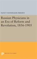 Russian Physicians In An Era Of Reform And Revolution, 1856-1905