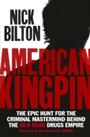 American Kingpin : The Epic Hunt For The Criminal Mastermind Behind The Silk Road Drugs Empire