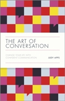 Art Of Conversation - Change Your Life With Confident Communication