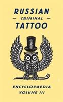 Russian Criminal Tattoo Encyclopaedia Vol.iii