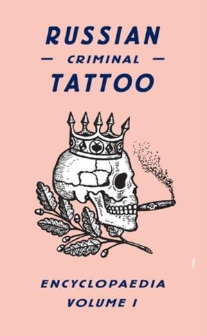 Russian Criminal Tattoo Encyclopedia Volume 1