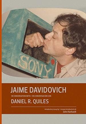 Jaime Davidovich in Conversation With / en conversacion con Daniel R. Quiles