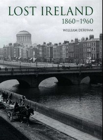 Lost Ireland 1860 - 1960