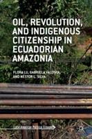 Oil, Revolution, And Indigenous Citizenship In Ecuadorian Amazonia