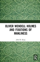 Oliver Wendell Holmes And Fixations Of Manliness