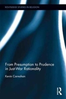 From Presumption To Prudence In Just-war Rationality