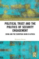 Political Trust And The Politics Of Security Engagement : China And The European Union In Africa
