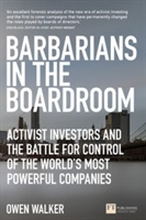 Barbarians In The Boardroom : Activist Investors And The Battle For Control Of The World's Most Powerful Companies