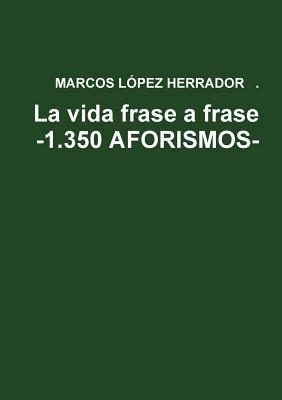 Vida Frase A Frase -1.350 Aforismos-