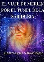 Viaje De Merlin Por El Tunel De La Sabiduria