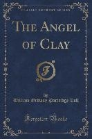 Angel Of Clay (classic Reprint)