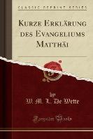 Kurze Erklarung Des Evangeliums Matthai (classic Reprint)