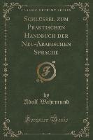 Schlussel Zum Praktischen Handbuch Der Neu-arabischen Sprache (classic Reprint)