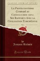 Protestantisme Compare Au Catholicisme Dans Ses Rapports Avec La Civilisation Europeenne, Vol. 2 (classic Reprint)