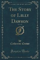 Story Of Lilly Dawson, Vol. 3 Of 3 (classic Reprint)
