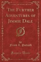 Further Adventures Of Jimmie Dale (classic Reprint)