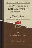 Works Of The Late Rev. Stephen Charnock, B. D, Vol. 3 Of 9