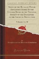 Index Of The Rolls Of Honor (ancestor's Index) In The Lineage Books Of The National Society Of The Daughters Of The American Revolution