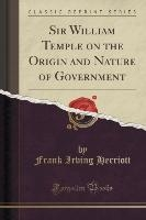 Sir William Temple On The Origin And Nature Of Government (classic Reprint)