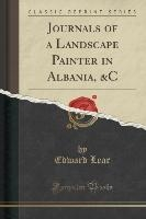 Journals Of A Landscape Painter In Albania, &c (classic Reprint)
